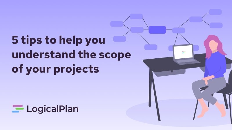 5 tips to help you understand the scope of your projects